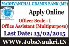 Madhyanchal Gramin Bank Recruitment : Officer in Junior Management (Scale I) Cadre and Office Assistant (Multipurpose) Last Date : 13/02/2015 Post Name : Officer Scale – I 100 Posts
