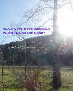 Should You Keep Prepping When Things are Good?