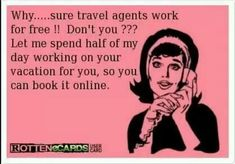 LOL! Sad but true at times!  Contact The Travel Divas to help you plan the perfect vacation! 770-778-5190, traveldivas@comcast.net  or www.thetraveldivas.net