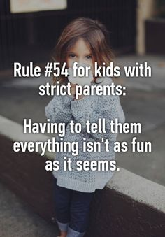 Rule for kids with strict parents: Having to tell them everything isn't as fun as it seems. Parenting Fail, Parenting Books, Parenting Quotes, Strict Parents, Dear Parents, Teen Humor, Dumb Jokes, Mother Quotes, Dont Understand