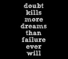 il dubbio uccide più sogni di quanti ne ucciderà mai il fallimento