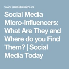 Social Media Micro-Influencers: What Are They and Where do you Find Them? | Social Media Today
