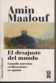 EL DESAJUSTE DEL MUNDO, Amin Maalouf (ANÁLISIS DECADENCIA DE MODELOS ORIENTALES Y OCCIDENTALES)