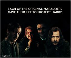 James: Dies protecting Harry from Voldemort. Sirius: Dies after protecting Harry from the death eaters in the Ministry. Peter: Dies letting Harry and the others escape from the cellar while considering the life debt. Remus: Dies giving Harry more time to look for the horcruxes. :(