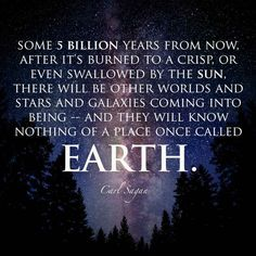 "Death of Earth | 21 Science Quotes That Make You Go ""Whoa"""