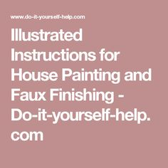Illustrated Instructions for House Painting and Faux Finishing - Do-it-yourself-help.com