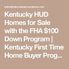 Kentucky HUD Homes for Sale with the FHA $100 Down Program | Kentucky First Time Home Buyer Programs for 2017 FHA, VA, KHC, USDA, RHS, Fannie Mae Loans in Kentucky
