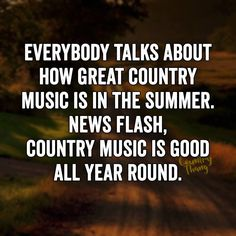 Everybody talks about how great country music is in the summer. News flash…