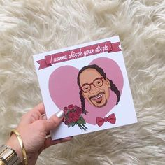 I Wanna Shizzle Your Dizzle.  Cute Snoop Dogg card sold at Urban Outfitters.