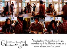 Gilmore Girls - I love that these girls are also addicted to caffeine... at least I've finally kicked my habit!