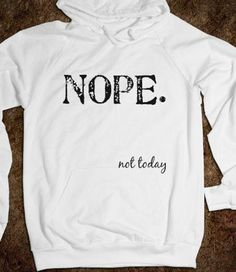 Nope, not today...