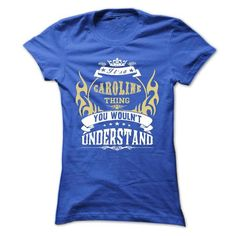 its a CAROLINE Thing You Wouldnt Understand ! - T Shirt, Hoodie, Hoodies, Year,Name, Birthday #shirt #style