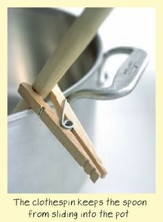 Clothspin for Spoons  ~ clothespins are so useful in the kitchen.  Use as chip clips, for drying herbs and any number of other uses.