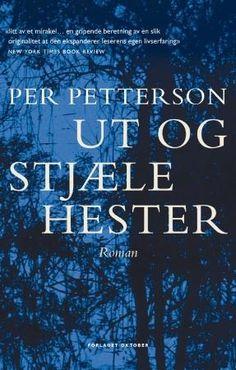 Ut og stjæle hester: roman - Petterson, Per Make You Cry, Mans World, New York Times, Ebook Pdf, Roman, Reading, Books, November 2013, Ark