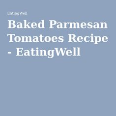 Baked Parmesan Tomatoes Recipe - EatingWell