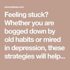 Feeling stuck? Whether you are bogged down by old habits or mired in depression, these strategies will help you over the hump of inertia. By Kelly James