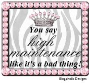 You Say High Maintenance Like It's A Bad Thing Free blog Button