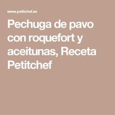 Pechuga de pavo con roquefort y aceitunas, Receta Petitchef