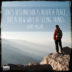 """One's destination is never a place, but a new way of seeing things"""
