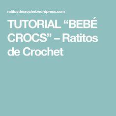 """TUTORIAL """"BEBÉ CROCS"""" – Ratitos de Crochet"""