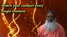 Watch your Conduct every single Moment