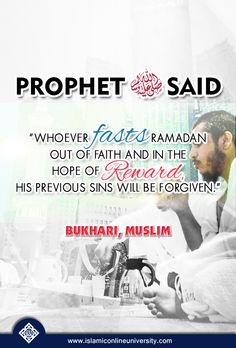 "Prophet (pbuh) said: ""Whoever fasts ‪#‎Ramadan‬ out of faith and in the hope of reward, his previous sins will be forgiven."" [Bukhari, Muslim]"