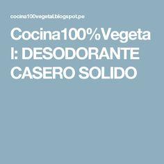 Cocina100%Vegetal: DESODORANTE CASERO SOLIDO