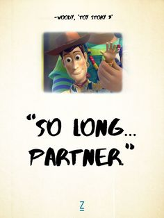 """""""So long... partner."""" - Woody in 'Toy Story 3,' Pixar movie quotes"""