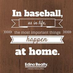 In baseball, as in life, the most important things happen at home. Edina Realty is a proud sponsor of the Minnesota Twins! Edina Realty, Best Quotes, Fun Quotes, Baseball Quotes, Minnesota Twins, Sport Quotes, North Dakota, Wisconsin, Things Happen