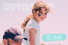 10 ideas   Things parents do that really matter to kids   Heartfelt living