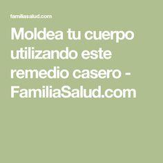 Moldea tu cuerpo utilizando este remedio casero - FamiliaSalud.com