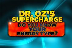 Dr. Oz's Supercharge: Do You Know Your Energy Type?