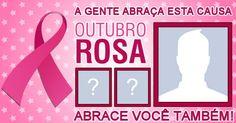 Outubro Rosa - Abrace você também esta Causa. Faça o Seu!