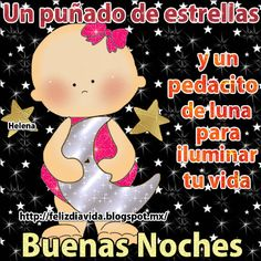 Un puñado de estrellas y un pedacito de luna para iluminar tu vida Buenas noches Good Night Prayer, Good Night Blessings, Good Night Messages, Good Night Quotes, Good Morning In Spanish, Lady Guadalupe, Cute Gif, Spanish Quotes, Smiley