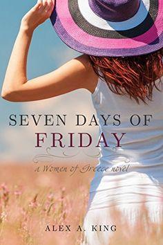 Seven Days of Friday (Women of Greece Book 1) by Alex A. King, http://www.amazon.com/dp/B00JKKPACE/ref=cm_sw_r_pi_dp_OTenub1KK9CRV