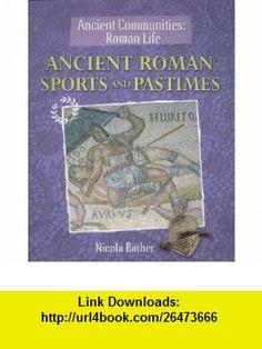 Ancient Roman Sports and Pastimes (Ancient Communities) (9781615323159) Nicola Barber , ISBN-10: 1615323155  , ISBN-13: 978-1615323159 ,  , tutorials , pdf , ebook , torrent , downloads , rapidshare , filesonic , hotfile , megaupload , fileserve