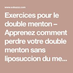 Exercices pour le double menton – Apprenez comment perdre votre double menton sans liposuccion du menton - sobuzz Le Double, Nutrition, Healthier You, Excercise, Coaching, Health Fitness, Positivity, How To Plan, Motivation