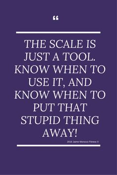 The scale is a tool that can be helpful for fat loss of specific weight loss goals-- but it's not the be all to end all!