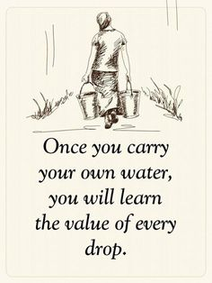 Positive Quotes : Once you carry your own water you will learn the value of ever. - Weisheiten/Zitate - The Stylish Quotes Wise Quotes, Quotable Quotes, Words Quotes, Quotes To Live By, Be Great Quotes, Happy Quotes, Value Quotes, Brainy Quotes, Daily Inspiration Quotes