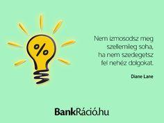 Nem izmosodsz meg szellemileg soha, ha nem szedegetsz fel nehéz dolgokat. - Diane Lane, www.bankracio.hu idézet