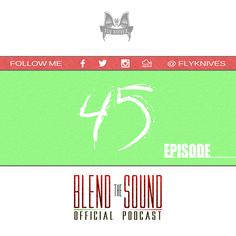 #MIXCLOUD link: http://www.mixcloud.com/FlyKnives/flyknives-blend-the-sound-podcast-show-0045/