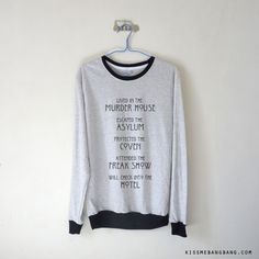 Lived in the Murder House Escaped the Asylum Protected the Coven Attended the Freak Show Will check into the Hotel Sweatshirt $13.99 ; American Horror Story Season Sweater ; #AHS #AmericanHorrorStory #Quote Shop AHS Collection at http://kissmebangbang.com/product-category/american-horror-story