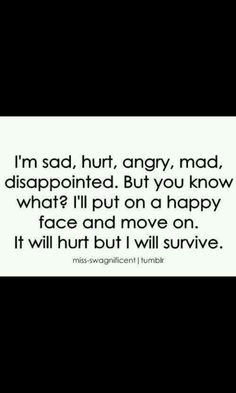 Sad, hurt, angry, mad, disappointed.