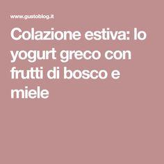 Colazione estiva: lo yogurt greco con frutti di bosco e miele