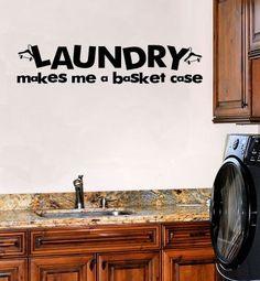 """Laundry makes me a basket case"" Vinyl Lettering Art Quote Decal"