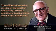 """""""It would be an instructive exercise for the skeptical reader to try to frame a definition of taxation which does not also include theft..."""" - Murray Rothbard"""