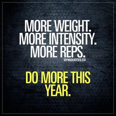 More weight. More intensity. More reps. Do more this year. Do more this year. Pile on the weight and get stronger. Amp up the intensity and challenge yourself. Do more reps until you can't do any more. Do more this year and become better! #domore #bebetter #trainharder #workharder #morereps #gymmotivation