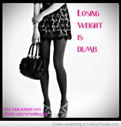 Losing Weight's DUMB