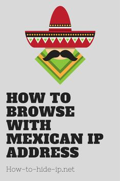 How to browse with Mexican IP address? Use VPN, proxy server or web proxy. #mexicanip #mexicoproxy
