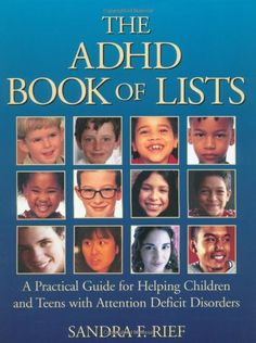The ADHD Book of Lists: A Practical Guide for Helping Children and Teens with Attention Deficit Disorders by Sandra F. Rief